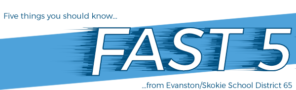 Five things you should know from Evanston/Skokie School District 65 FAST 5